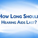 How Long Should Hearing Aids Last
