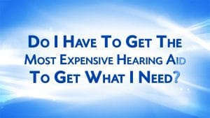 Do You Need the Most Expensive Hearing Aid